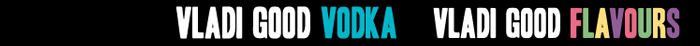 Vladi good vodka, vladi good flavours